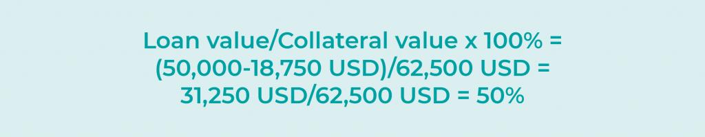 Loan value/Collateral value x 100% = 50,000 USD/(62,500+37,500 USD) = 50,000 USD/100,000 USD = 50%